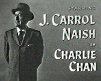 Starring J Carrol Naish as Charlie Chan